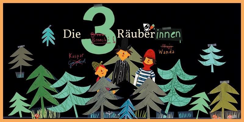 Die drei Räuberinnen © Verena Hochleitner